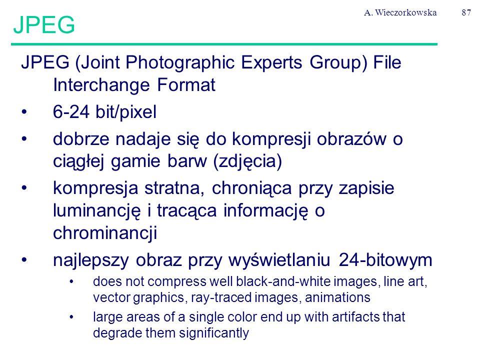 A. Wieczorkowska87 JPEG JPEG (Joint Photographic Experts Group) File Interchange Format 6-24 bit/pixel dobrze nadaje się do kompresji obrazów o ciągłe