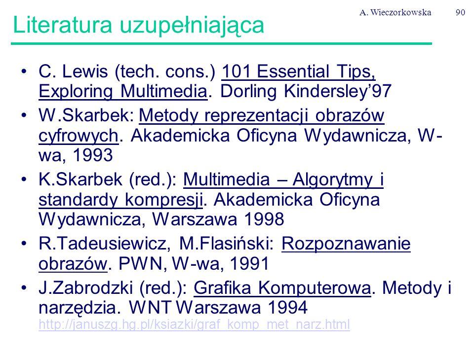 A. Wieczorkowska90 Literatura uzupełniająca C. Lewis (tech. cons.) 101 Essential Tips, Exploring Multimedia. Dorling Kindersley'97 W.Skarbek: Metody r