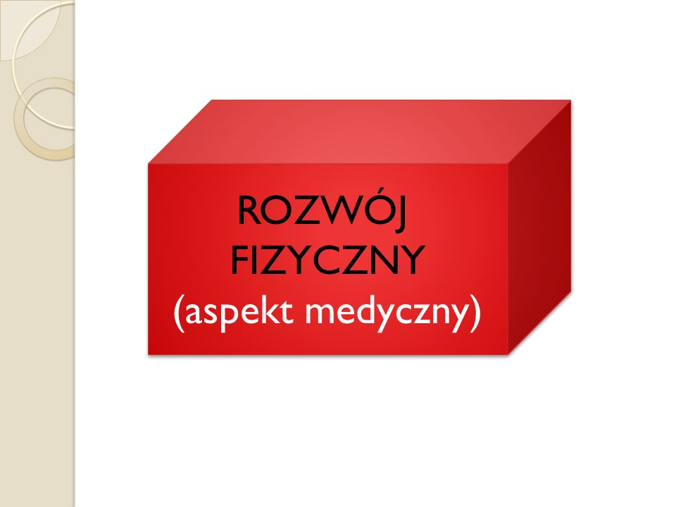 ROZWÓJ FIZYCZNY (aspekt medyczny) ROZWÓJ FIZYCZNY (aspekt medyczny)