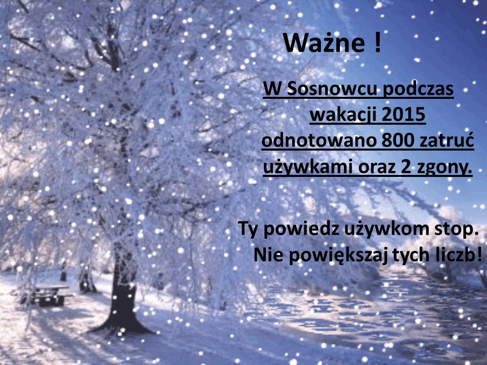 Ważne ! W Sosnowcu podczas wakacji 2015 odnotowano 800 zatruć używkami oraz 2 zgony. Ty powiedz używkom stop. Nie powiększaj tych liczb!