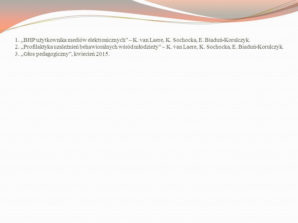 """1. """"BHP użytkownika mediów elektronicznych"""" – K. van Laere, K. Sochocka, E. Biaduń-Korulczyk. 2. """"Profilaktyka uzależnień behawioralnych wśród młodzie"""