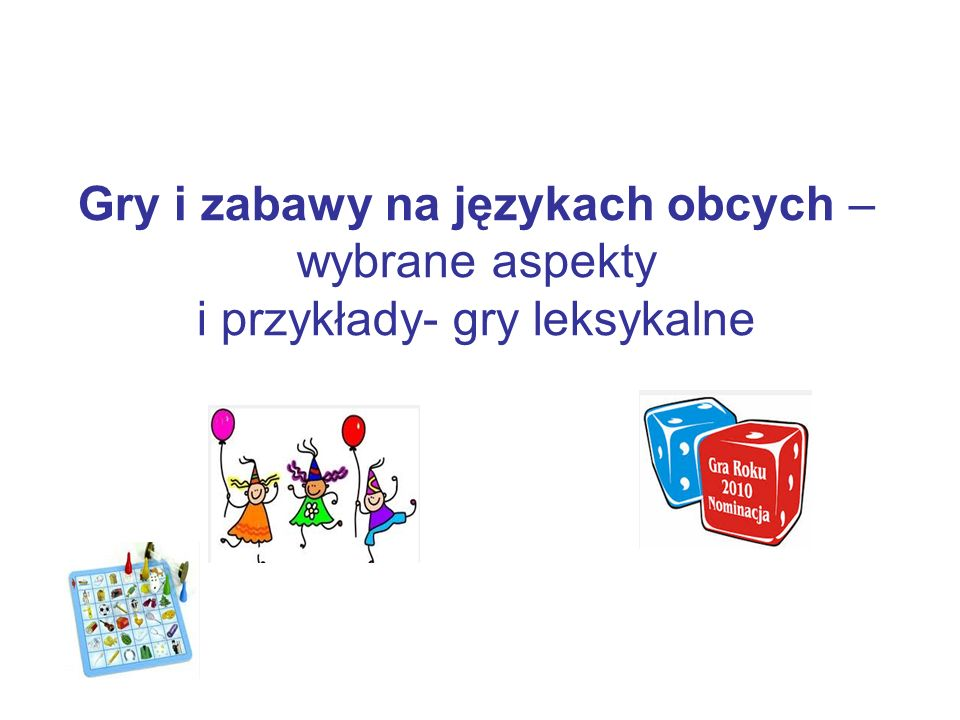 Gry i zabawy na językach obcych – wybrane aspekty i przykłady- gry leksykalne
