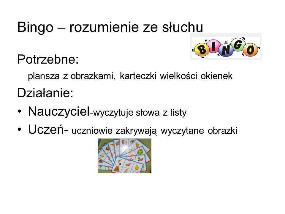 Bingo – rozumienie ze słuchu Potrzebne: plansza z obrazkami, karteczki wielkości okienek Działanie: Nauczyciel -wyczytuje słowa z listy Uczeń- uczniowie zakrywają wyczytane obrazki