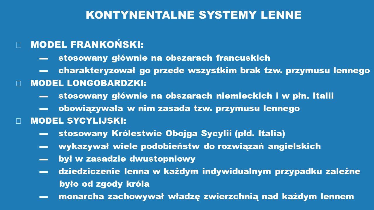 KONTYNENTALNE SYSTEMY LENNE  MODEL FRANKOŃSKI: ▬ stosowany głównie na obszarach francuskich ▬ charakteryzował go przede wszystkim brak tzw. przymusu
