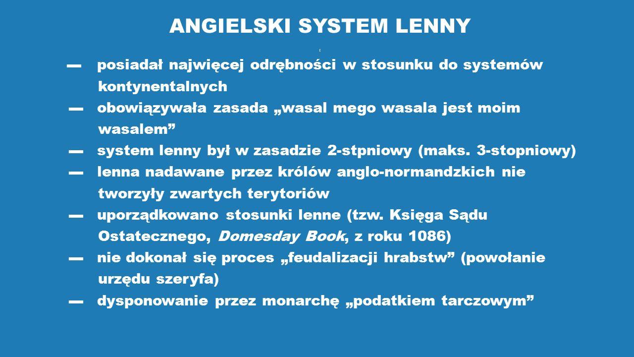 """ANGIELSKI SYSTEM LENNY [ ▬ posiadał najwięcej odrębności w stosunku do systemów kontynentalnych ▬ obowiązywała zasada """"wasal mego wasala jest moim was"""