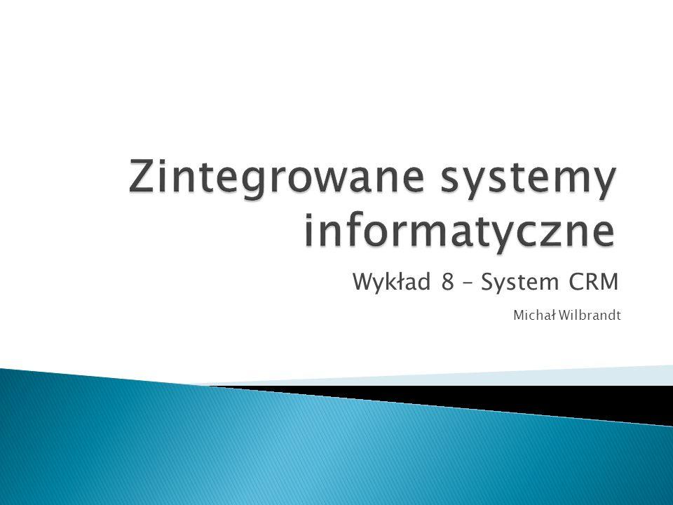 Wykład 8 – System CRM Michał Wilbrandt