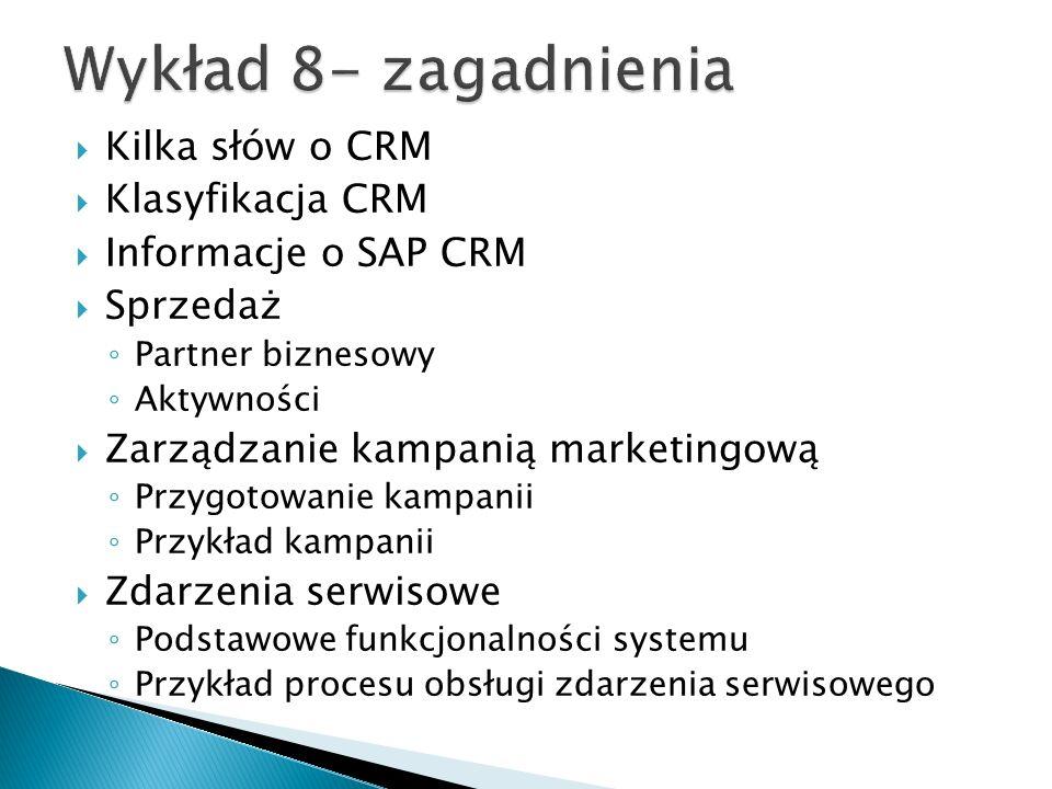  Kilka słów o CRM  Klasyfikacja CRM  Informacje o SAP CRM  Sprzedaż ◦ Partner biznesowy ◦ Aktywności  Zarządzanie kampanią marketingową ◦ Przygotowanie kampanii ◦ Przykład kampanii  Zdarzenia serwisowe ◦ Podstawowe funkcjonalności systemu ◦ Przykład procesu obsługi zdarzenia serwisowego