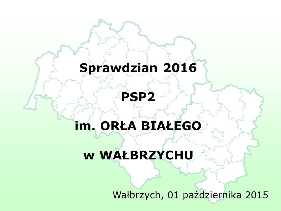Sprawdzian 2016 PSP2 im. ORŁA BIAŁEGO w WAŁBRZYCHU Wałbrzych, 01 października 2015