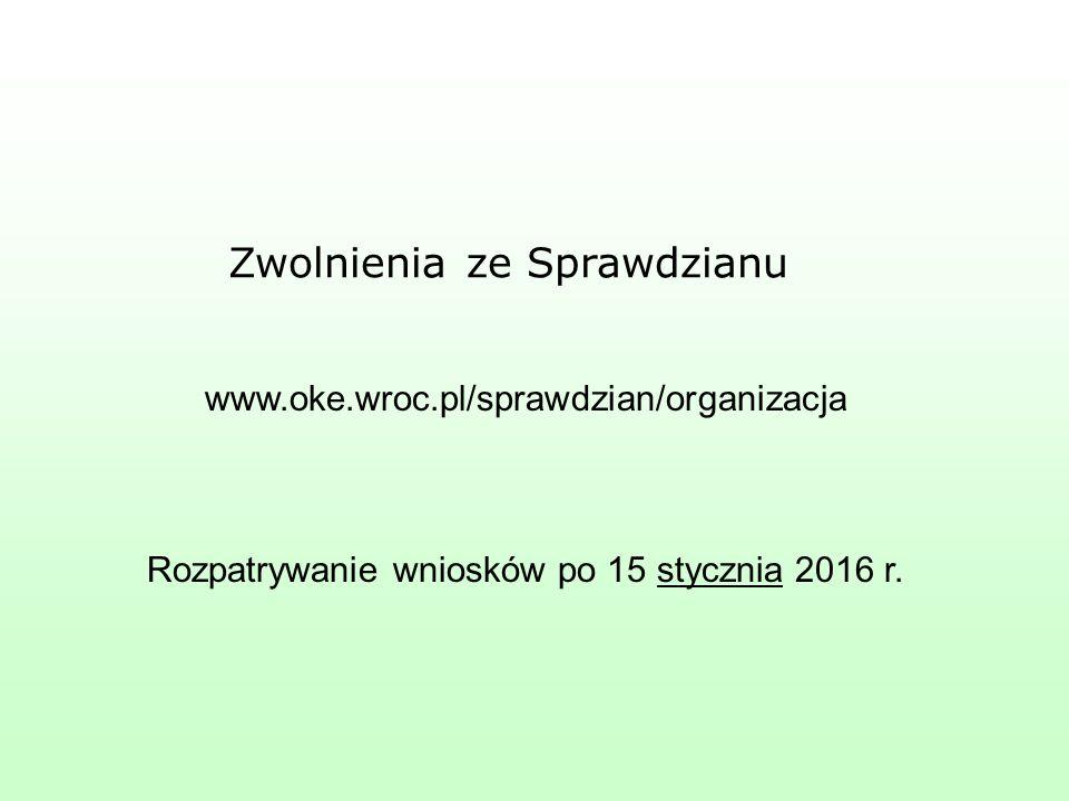 www.oke.wroc.pl/sprawdzian/organizacja Rozpatrywanie wniosków po 15 stycznia 2016 r.