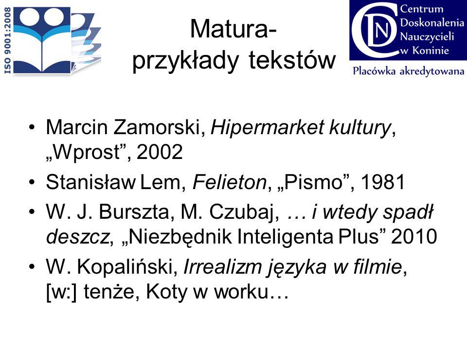 """Matura- przykłady tekstów Marcin Zamorski, Hipermarket kultury, """"Wprost"""", 2002 Stanisław Lem, Felieton, """"Pismo"""", 1981 W. J. Burszta, M. Czubaj, … i wt"""