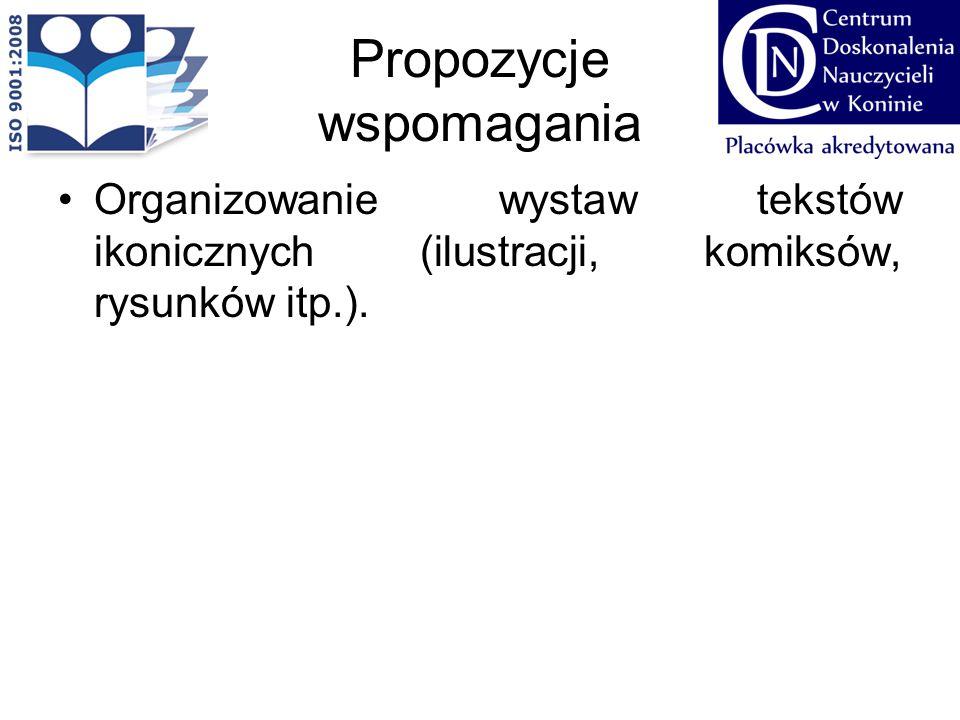 Propozycje wspomagania Organizowanie wystaw tekstów ikonicznych (ilustracji, komiksów, rysunków itp.).