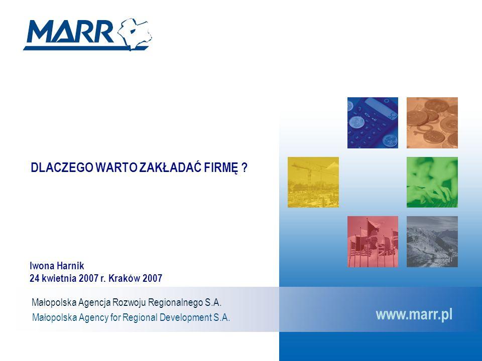 Małopolska Agencja Rozwoju Regionalnego S.A. Małopolska Agency for Regional Development S.A. www.marr.pl DLACZEGO WARTO ZAKŁADAĆ FIRMĘ ? Iwona Harnik