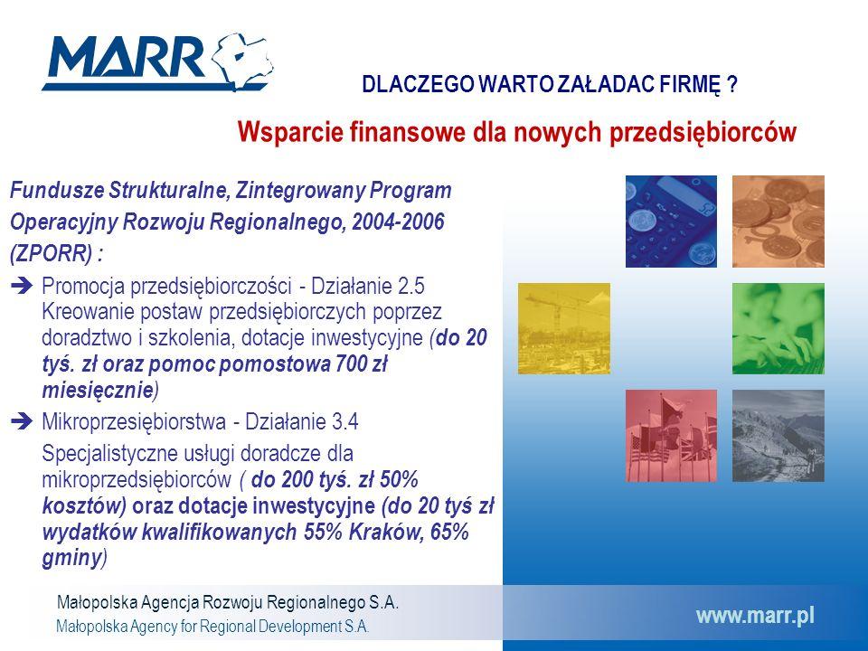 DLACZEGO WARTO ZAŁADAC FIRMĘ ? Małopolska Agencja Rozwoju Regionalnego S.A. Małopolska Agency for Regional Development S.A. www.marr.pl Fundusze Struk