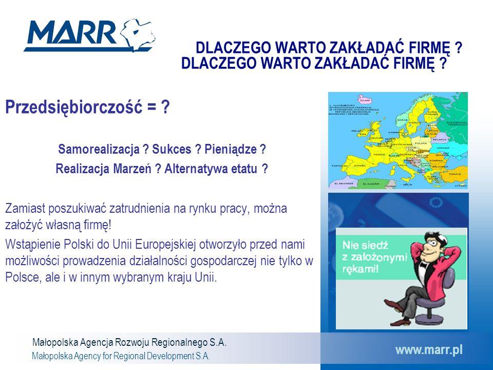 Małopolska Agencja Rozwoju Regionalnego S.A. Małopolska Agency for Regional Development S.A. www.marr.pl DLACZEGO WARTO ZAKŁADAĆ FIRMĘ ? Przedsiębiorc