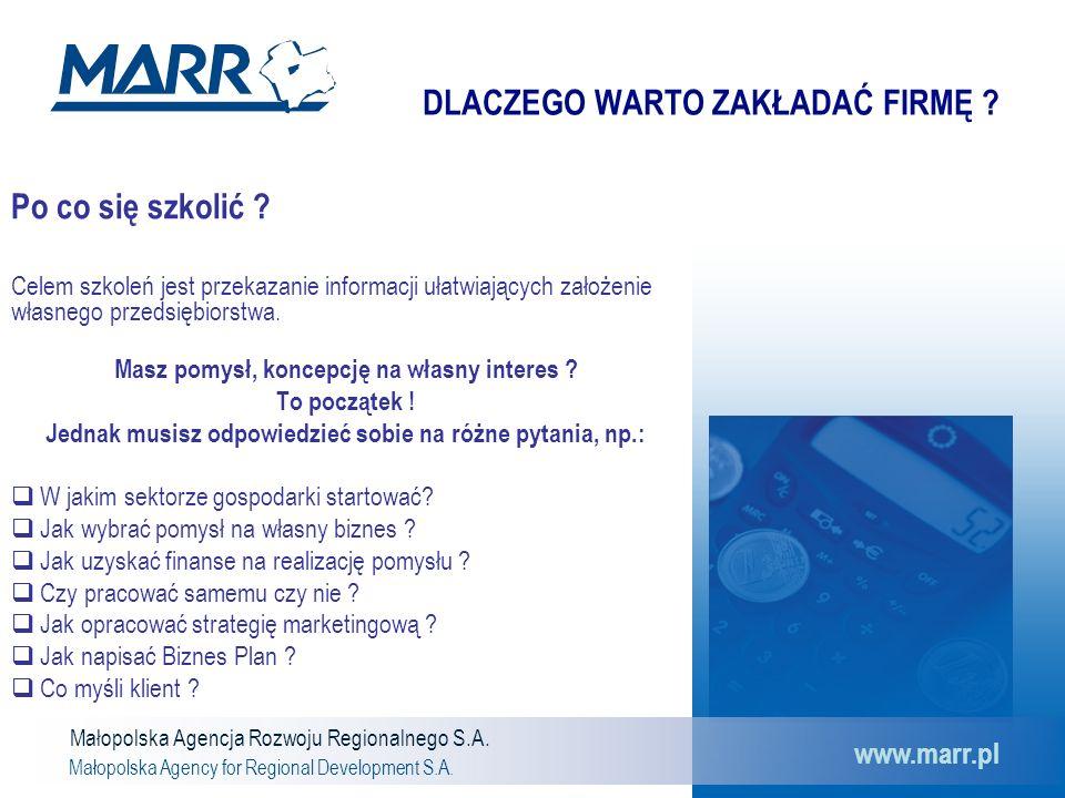 Małopolska Agencja Rozwoju Regionalnego S.A. Małopolska Agency for Regional Development S.A. www.marr.pl DLACZEGO WARTO ZAKŁADAĆ FIRMĘ ? Po co się szk