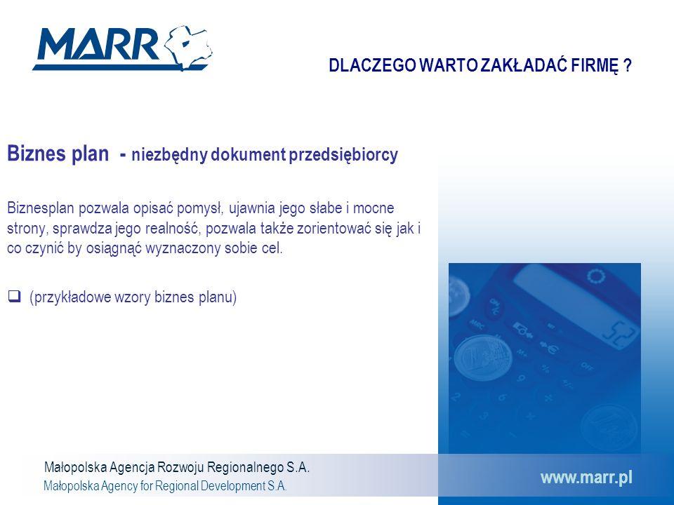 Małopolska Agencja Rozwoju Regionalnego S.A. Małopolska Agency for Regional Development S.A. www.marr.pl DLACZEGO WARTO ZAKŁADAĆ FIRMĘ ? Biznes plan -