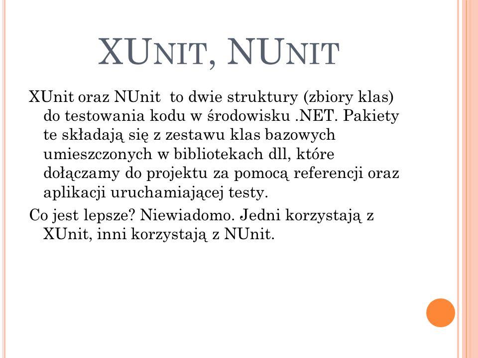 XU NIT, NU NIT XUnit oraz NUnit to dwie struktury (zbiory klas) do testowania kodu w środowisku.NET.