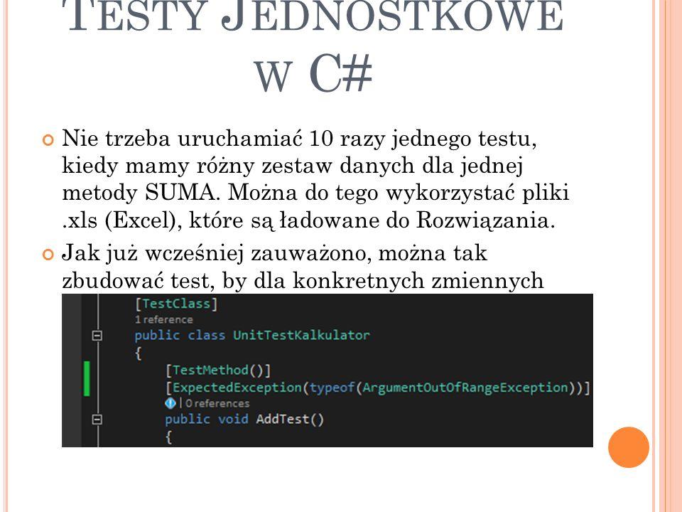 T ESTY J EDNOSTKOWE W C# Nie trzeba uruchamiać 10 razy jednego testu, kiedy mamy różny zestaw danych dla jednej metody SUMA.
