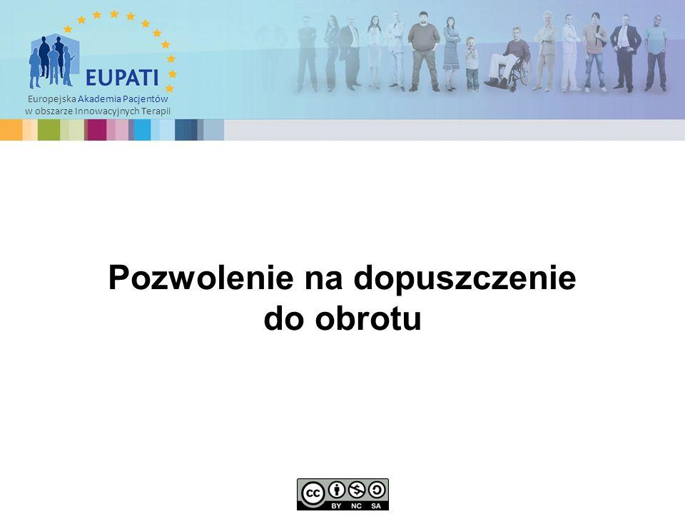 Europejska Akademia Pacjentów w obszarze Innowacyjnych Terapii  Produkt leczniczy można wprowadzić na rynek Europejskiego Obszaru Gospodarczego (EOG) po uzyskaniu pozwolenia na dopuszczenie do obrotu (MA) wydanego przez odnośne władze danego Państwa Członkowskiego lub Komisję Europejską po przeprowadzeniu oceny naukowej przez Europejską Agencję Leków (EMA).