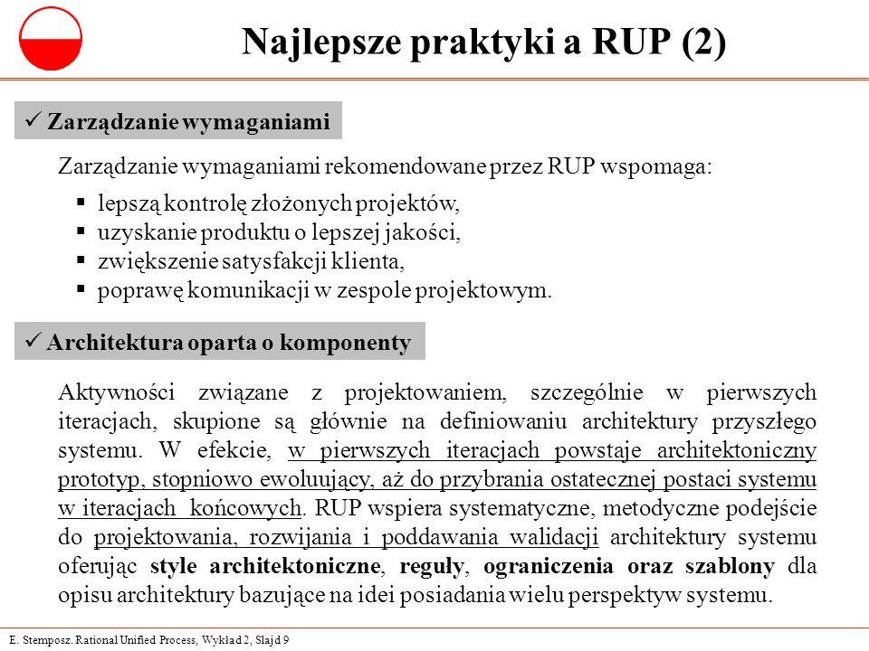 E. Stemposz. Rational Unified Process, Wykład 2, Slajd 9 Najlepsze praktyki a RUP (2) Zarządzanie wymaganiami  lepszą kontrolę złożonych projektów, 