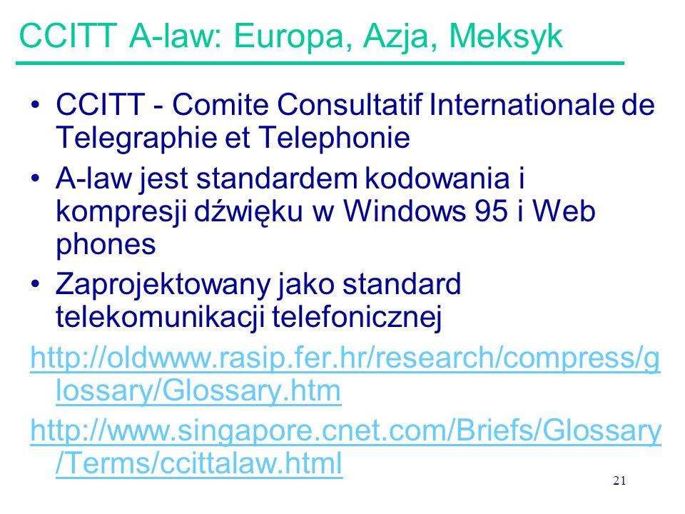 21 CCITT A-law: Europa, Azja, Meksyk CCITT - Comite Consultatif Internationale de Telegraphie et Telephonie A-law jest standardem kodowania i kompresj