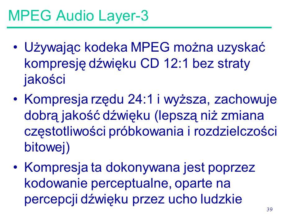 39 MPEG Audio Layer-3 Używając kodeka MPEG można uzyskać kompresję dźwięku CD 12:1 bez straty jakości Kompresja rzędu 24:1 i wyższa, zachowuje dobrą j