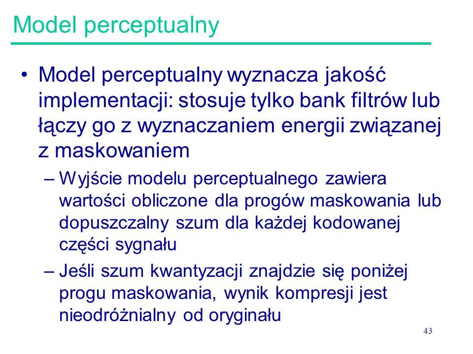 43 Model perceptualny Model perceptualny wyznacza jakość implementacji: stosuje tylko bank filtrów lub łączy go z wyznaczaniem energii związanej z mas