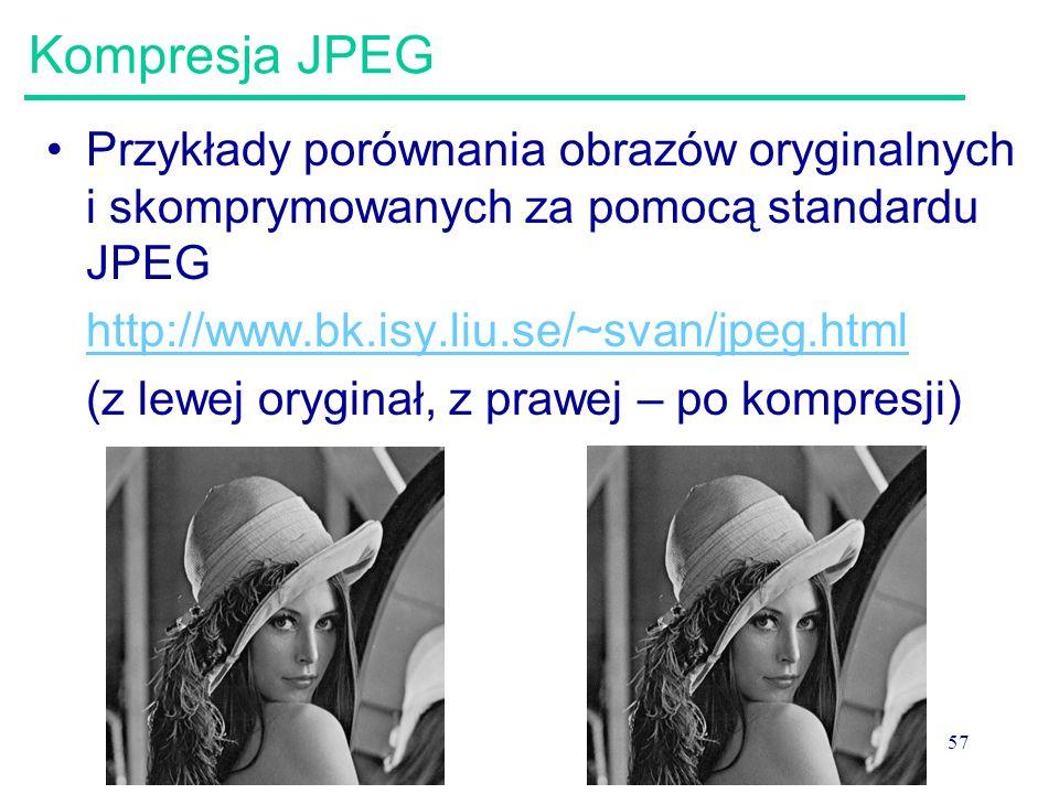 57 Kompresja JPEG Przykłady porównania obrazów oryginalnych i skomprymowanych za pomocą standardu JPEG http://www.bk.isy.liu.se/~svan/jpeg.html (z lew