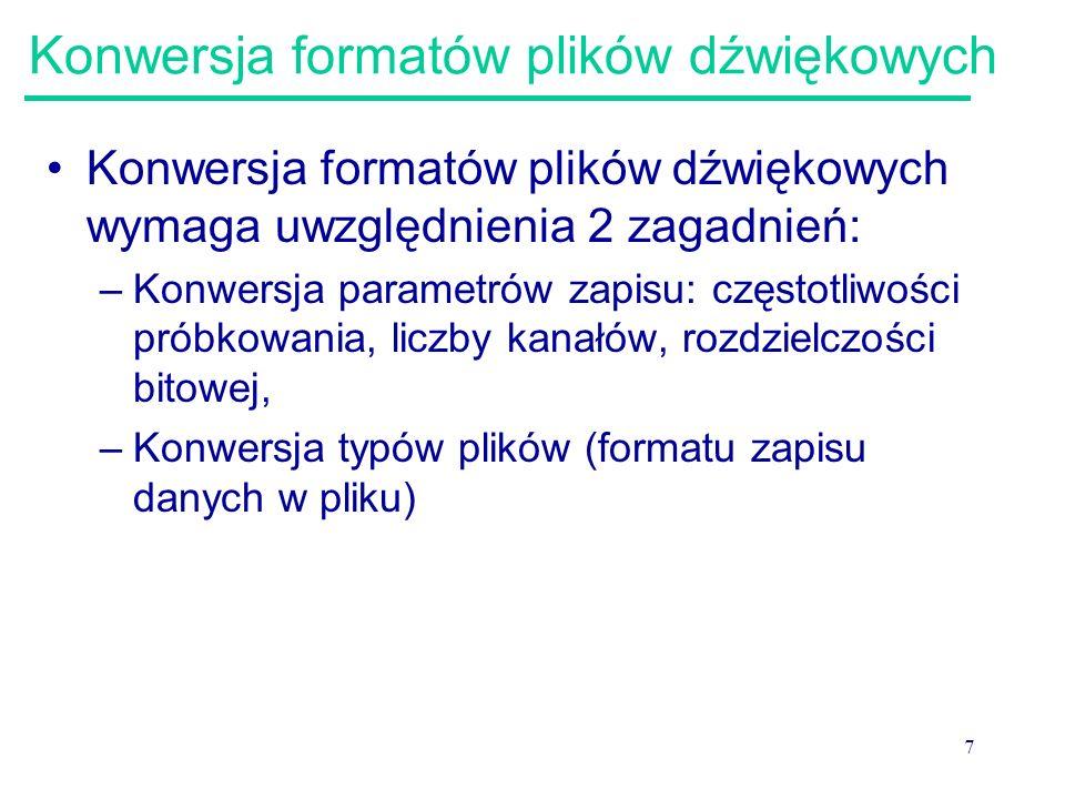 7 Konwersja formatów plików dźwiękowych Konwersja formatów plików dźwiękowych wymaga uwzględnienia 2 zagadnień: –Konwersja parametrów zapisu: częstotl