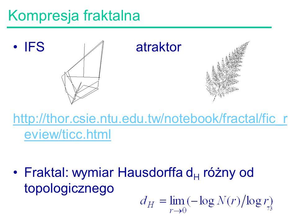 73 Kompresja fraktalna IFS atraktor http://thor.csie.ntu.edu.tw/notebook/fractal/fic_r eview/ticc.html Fraktal: wymiar Hausdorffa d H różny od topolog