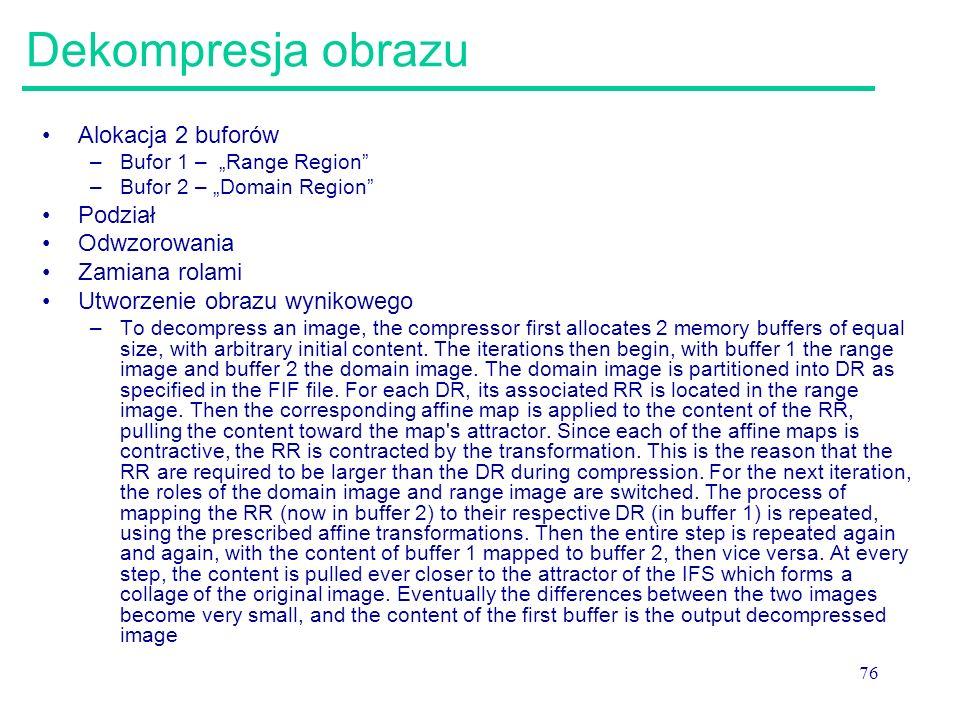 """76 Dekompresja obrazu Alokacja 2 buforów –Bufor 1 – """"Range Region"""" –Bufor 2 – """"Domain Region"""" Podział Odwzorowania Zamiana rolami Utworzenie obrazu wy"""