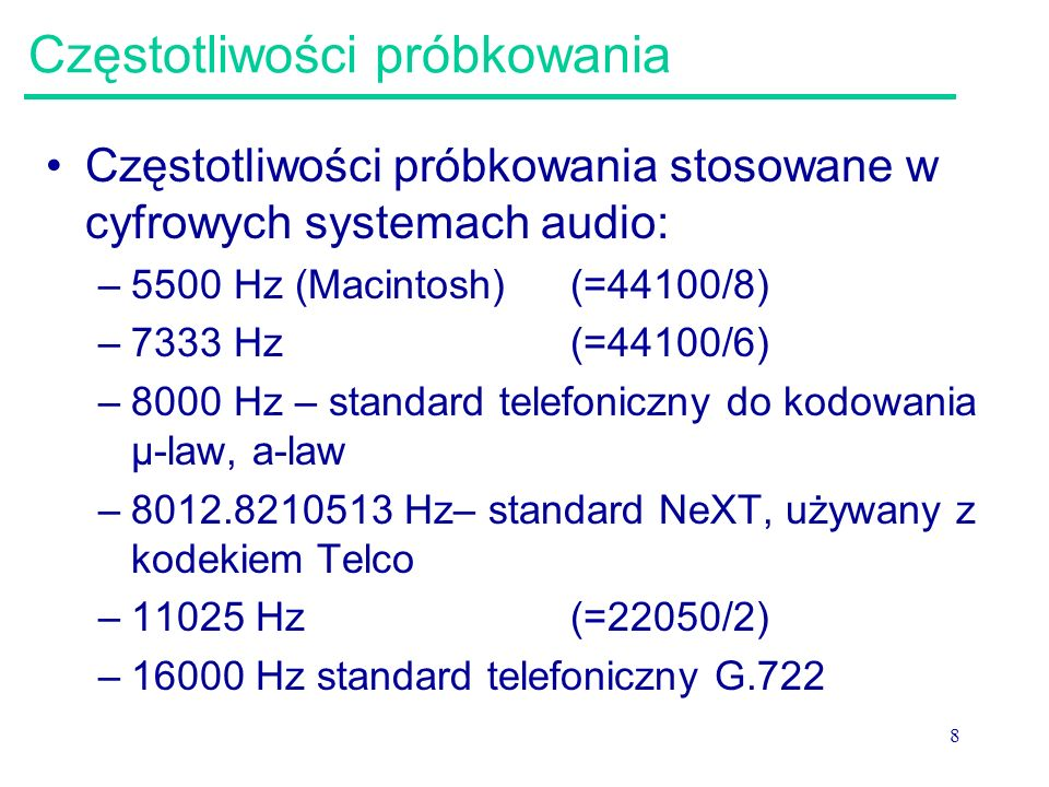 8 Częstotliwości próbkowania Częstotliwości próbkowania stosowane w cyfrowych systemach audio: –5500 Hz (Macintosh)(=44100/8) –7333 Hz (=44100/6) –800