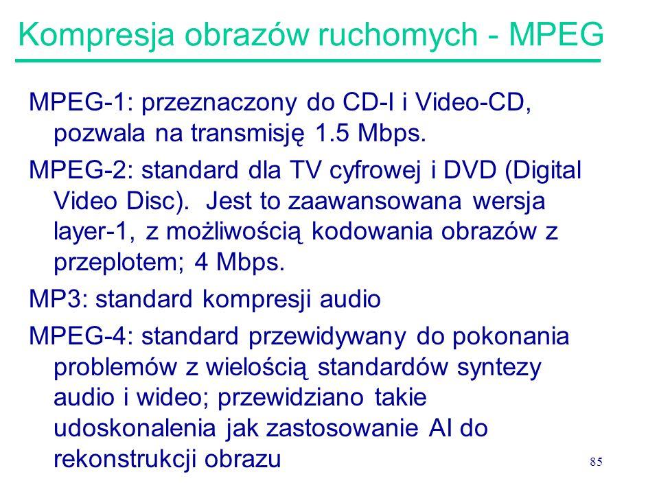 85 Kompresja obrazów ruchomych - MPEG MPEG-1: przeznaczony do CD-I i Video-CD, pozwala na transmisję 1.5 Mbps. MPEG-2: standard dla TV cyfrowej i DVD