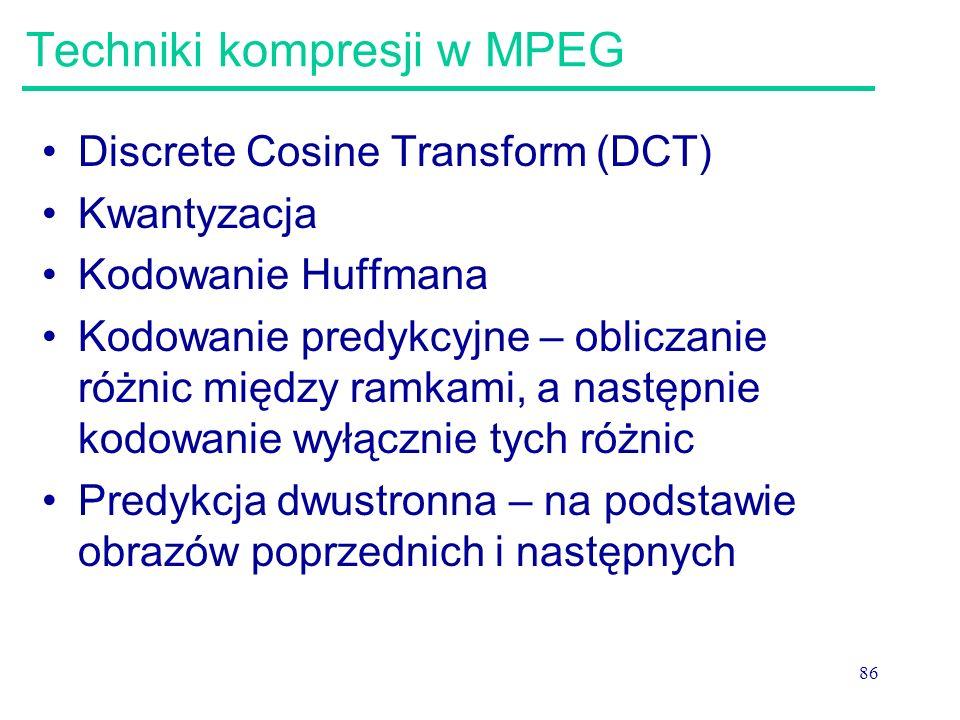 86 Techniki kompresji w MPEG Discrete Cosine Transform (DCT) Kwantyzacja Kodowanie Huffmana Kodowanie predykcyjne – obliczanie różnic między ramkami,