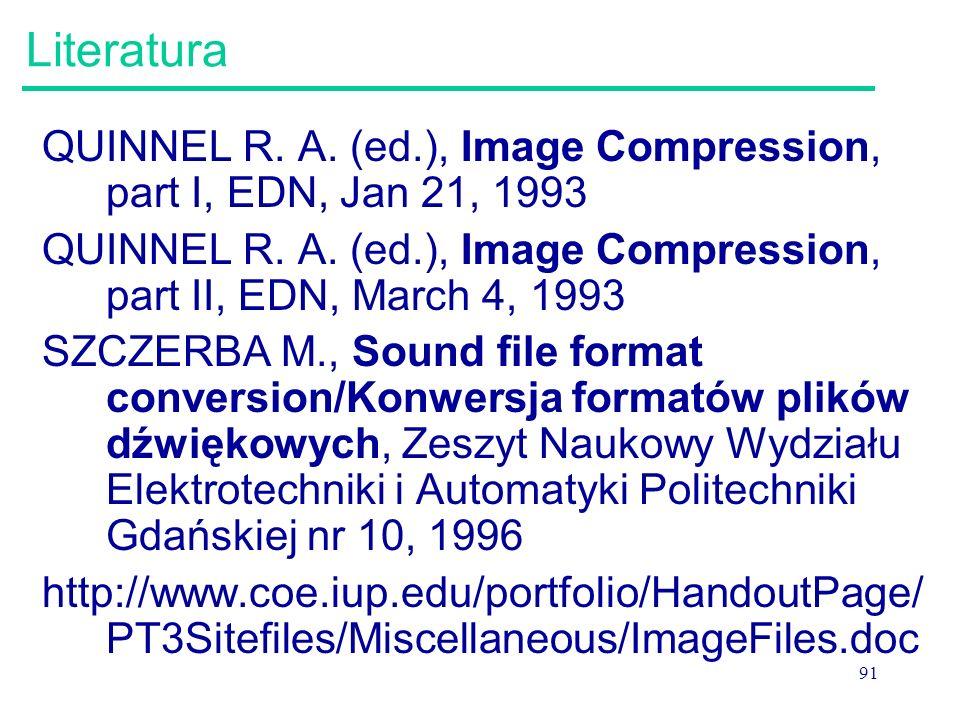 91 Literatura QUINNEL R. A. (ed.), Image Compression, part I, EDN, Jan 21, 1993 QUINNEL R. A. (ed.), Image Compression, part II, EDN, March 4, 1993 SZ