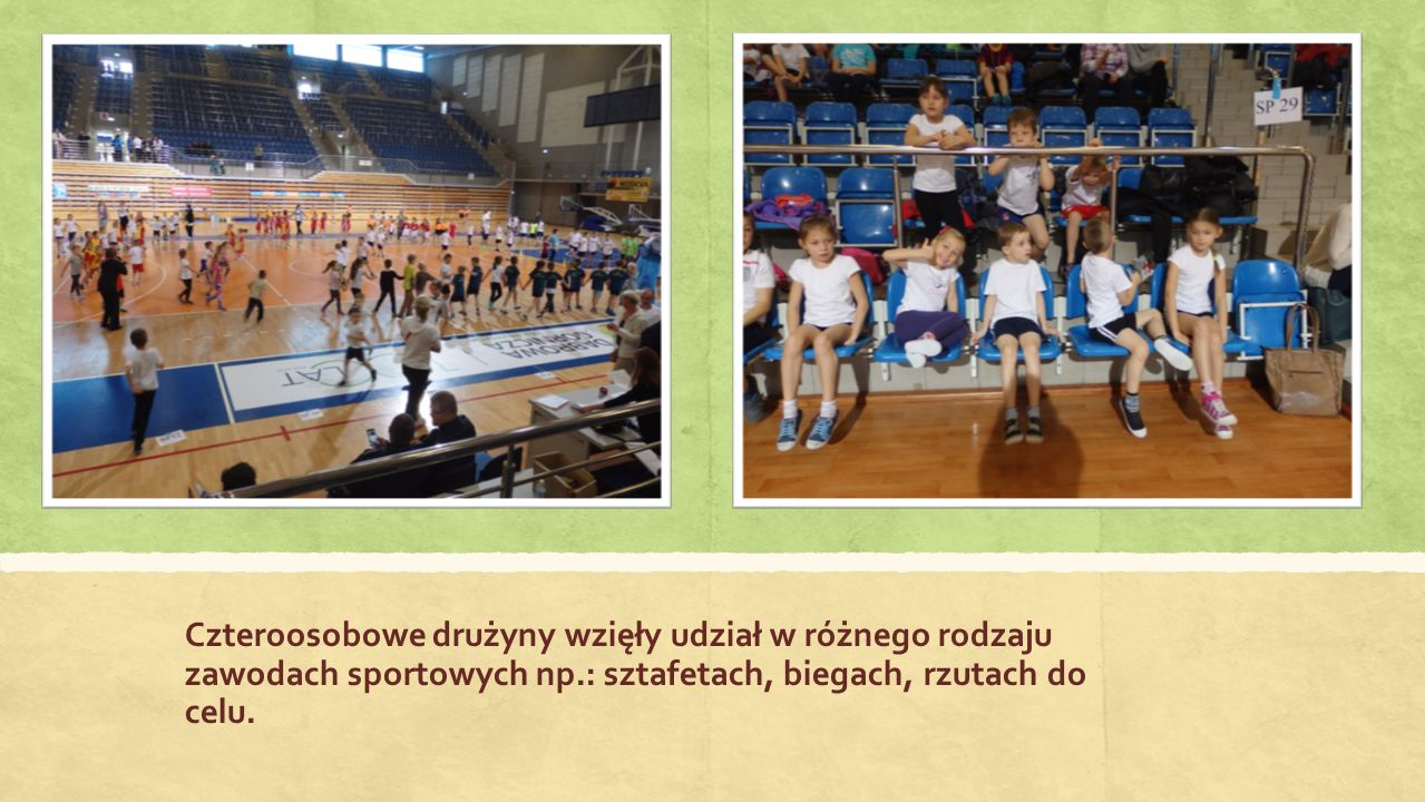 Czteroosobowe drużyny wzięły udział w różnego rodzaju zawodach sportowych np.: sztafetach, biegach, rzutach do celu.