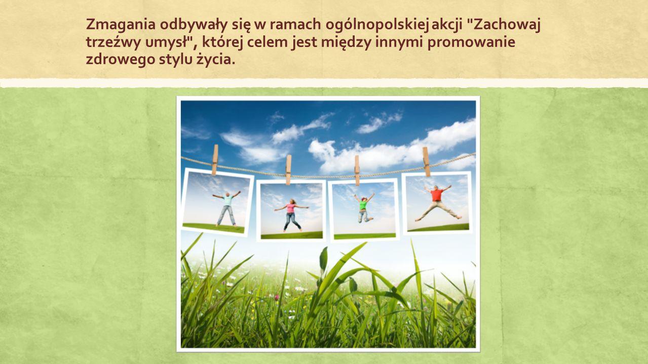 Zmagania odbywały się w ramach ogólnopolskiej akcji Zachowaj trzeźwy umysł , której celem jest między innymi promowanie zdrowego stylu życia.