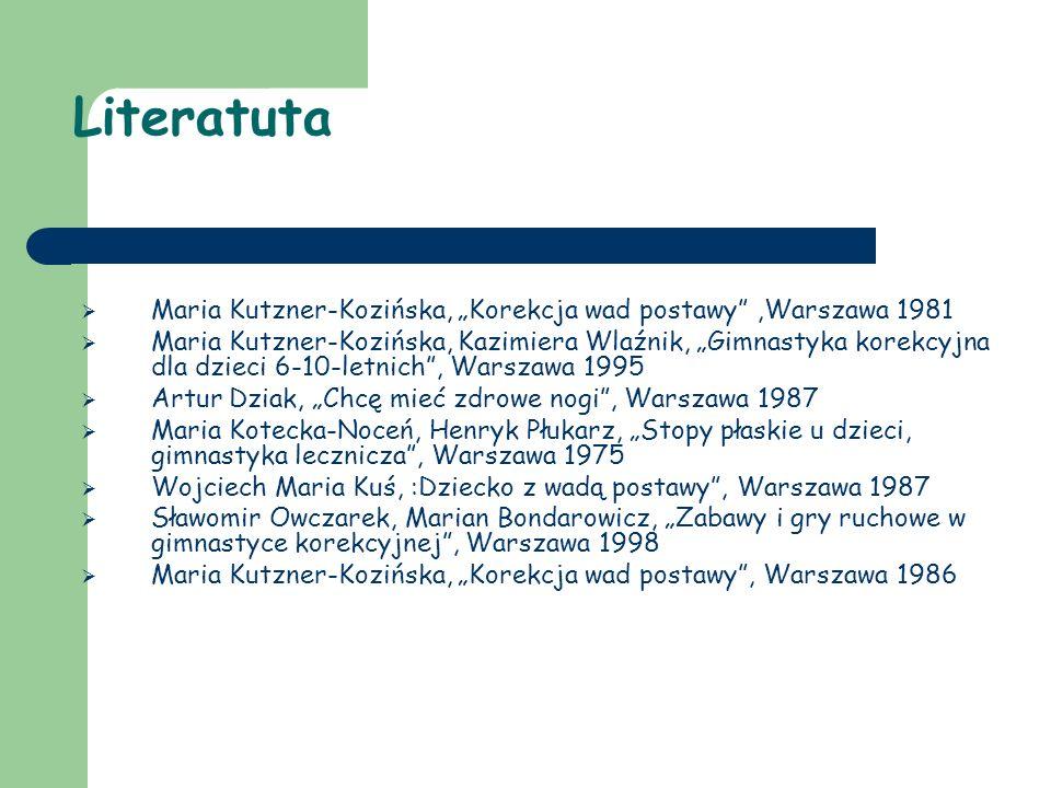 """Literatuta  Maria Kutzner-Kozińska, """"Korekcja wad postawy"""",Warszawa 1981  Maria Kutzner-Kozińska, Kazimiera Wlaźnik, """"Gimnastyka korekcyjna dla dzie"""