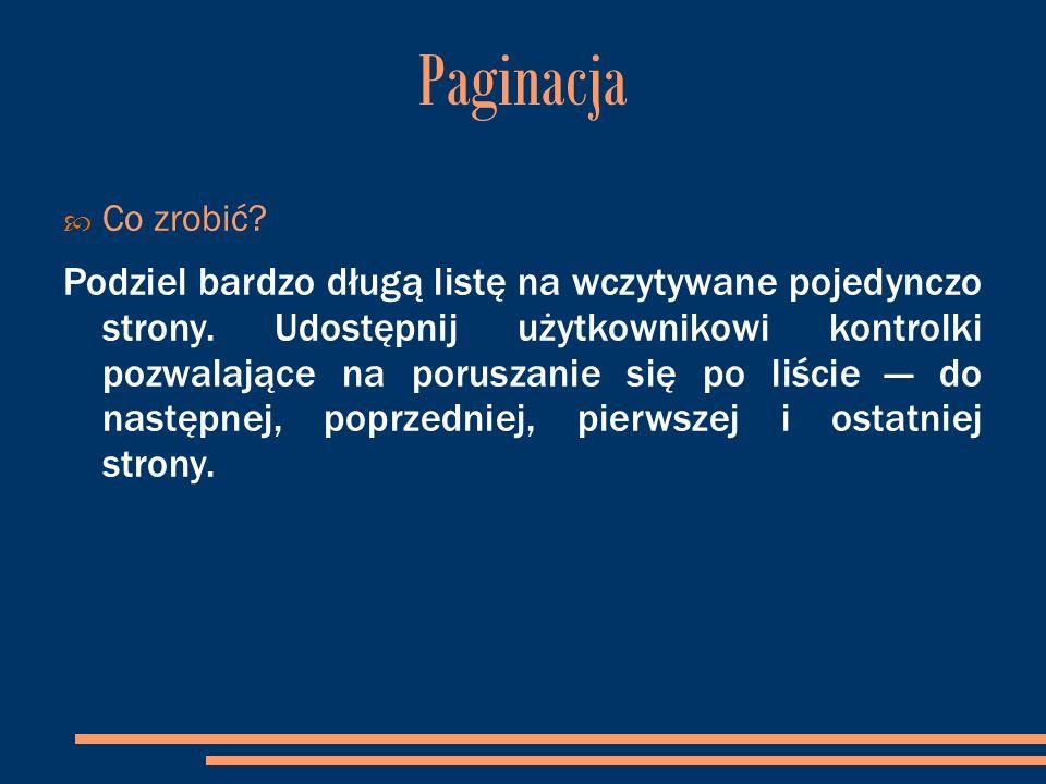 Paginacja  Co zrobić. Podziel bardzo długą listę na wczytywane pojedynczo strony.