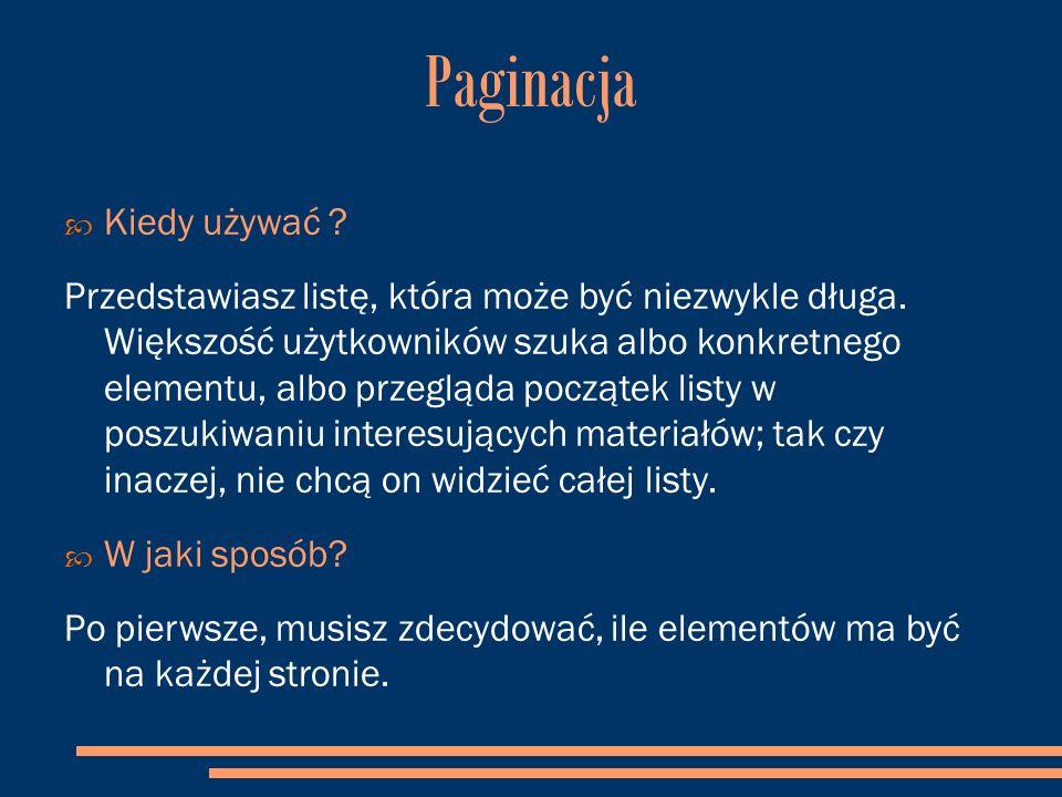 Paginacja  Kiedy używać . Przedstawiasz listę, która może być niezwykle długa.