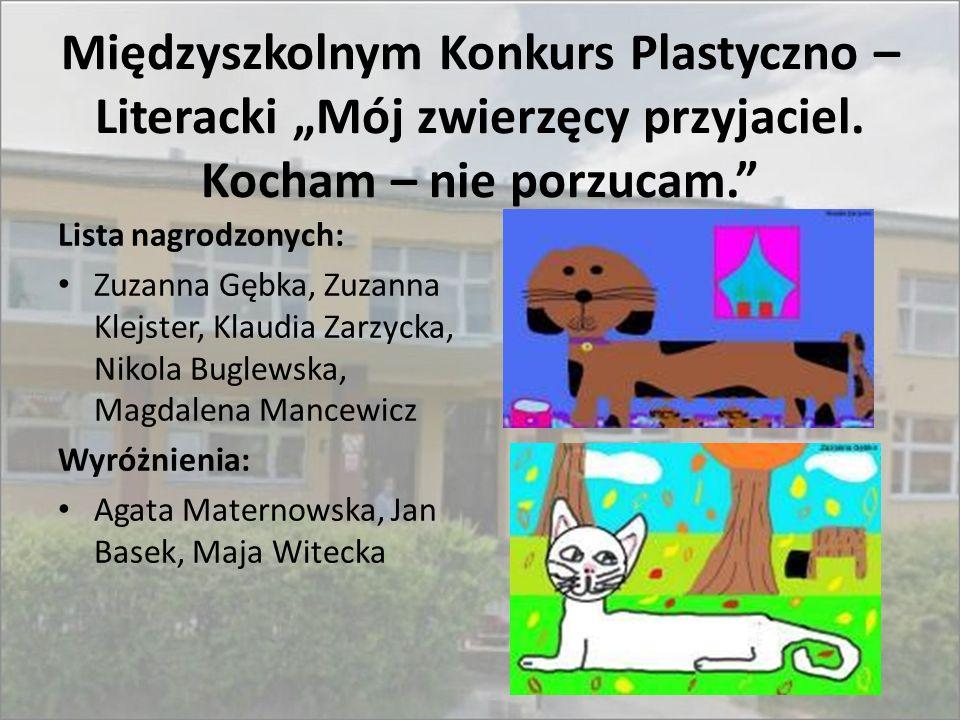 """Międzyszkolnym Konkurs Plastyczno – Literacki """"Mój zwierzęcy przyjaciel. Kocham – nie porzucam."""" Lista nagrodzonych: Zuzanna Gębka, Zuzanna Klejster,"""