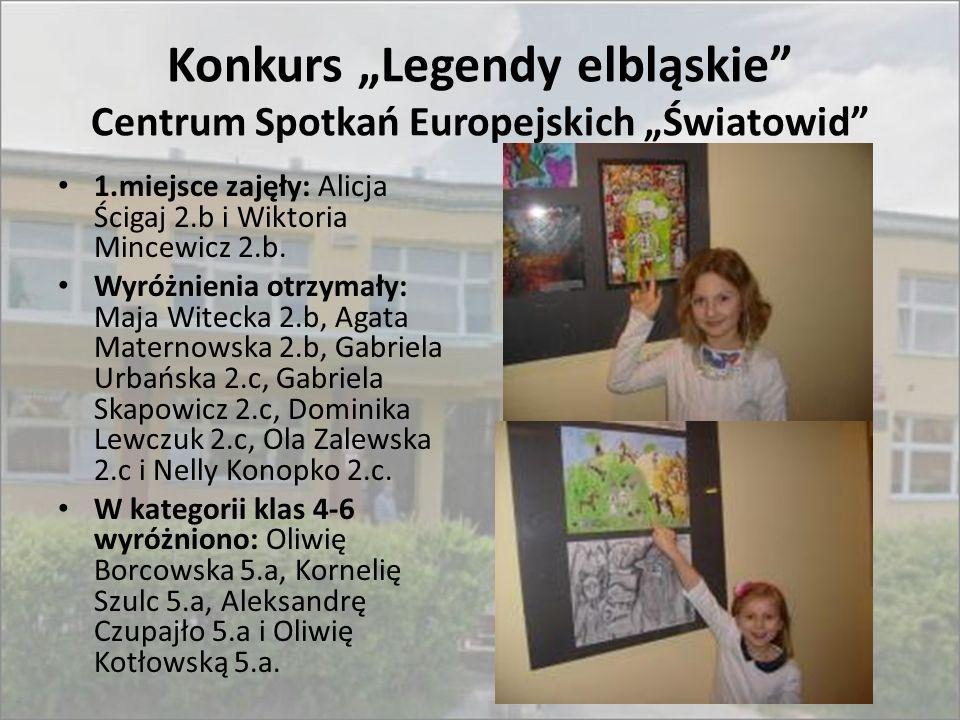 """Konkurs """"Legendy elbląskie"""" Centrum Spotkań Europejskich """"Światowid"""" 1.miejsce zajęły: Alicja Ścigaj 2.b i Wiktoria Mincewicz 2.b. Wyróżnienia otrzyma"""
