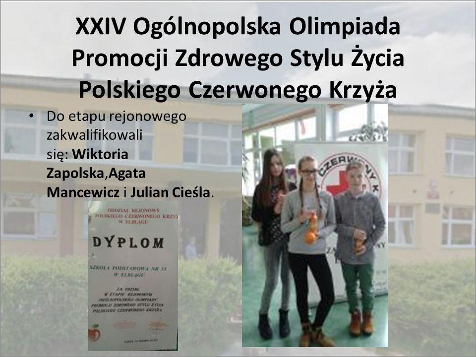 XXIV Ogólnopolska Olimpiada Promocji Zdrowego Stylu Życia Polskiego Czerwonego Krzyża Do etapu rejonowego zakwalifikowali się: Wiktoria Zapolska,Agata