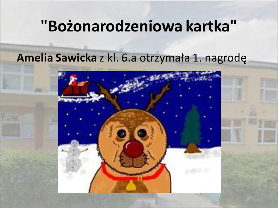 Bożonarodzeniowa kartka Amelia Sawicka z kl. 6.a otrzymała 1. nagrodę