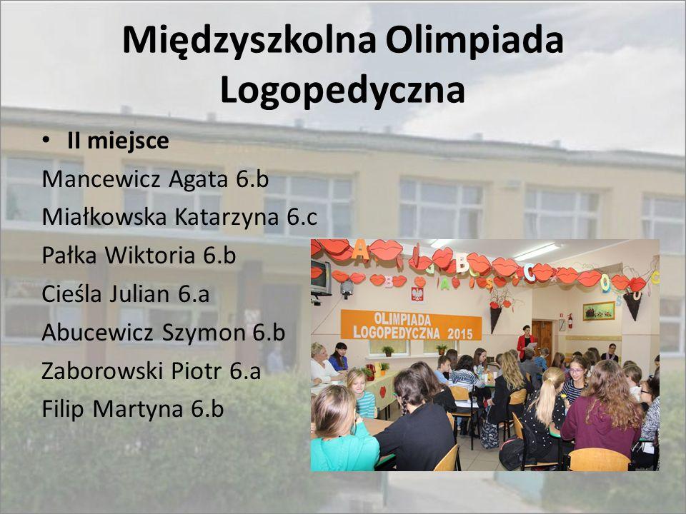 Międzyszkolna Olimpiada Logopedyczna II miejsce Mancewicz Agata 6.b Miałkowska Katarzyna 6.c Pałka Wiktoria 6.b Cieśla Julian 6.a Abucewicz Szymon 6.b