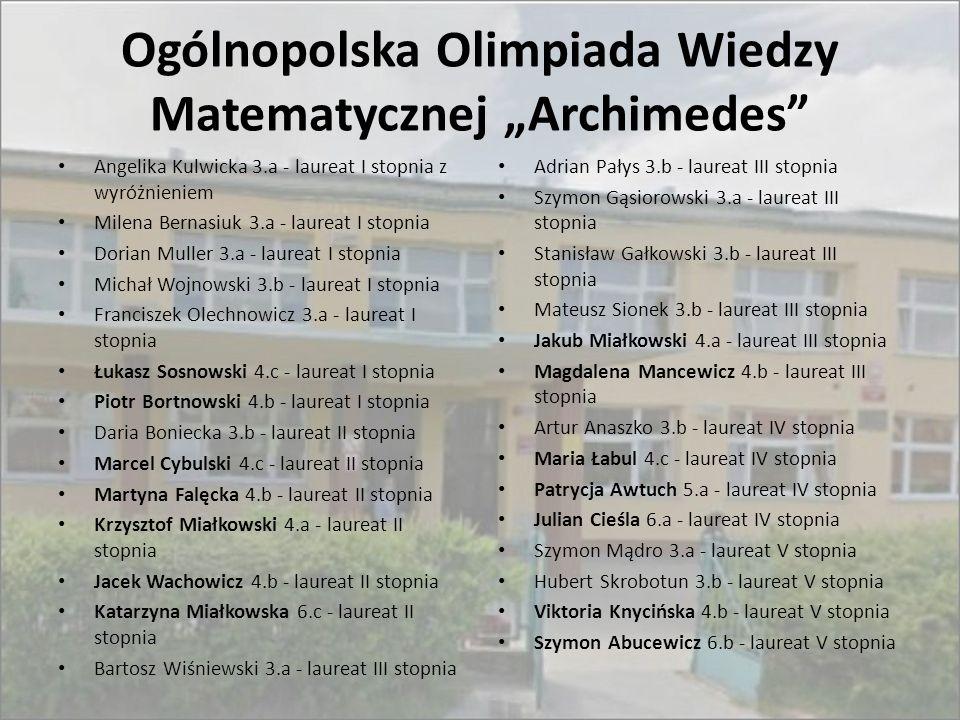 """Ogólnopolska Olimpiada Wiedzy Matematycznej """"Archimedes"""" Angelika Kulwicka 3.a - laureat I stopnia z wyróżnieniem Milena Bernasiuk 3.a - laureat I sto"""