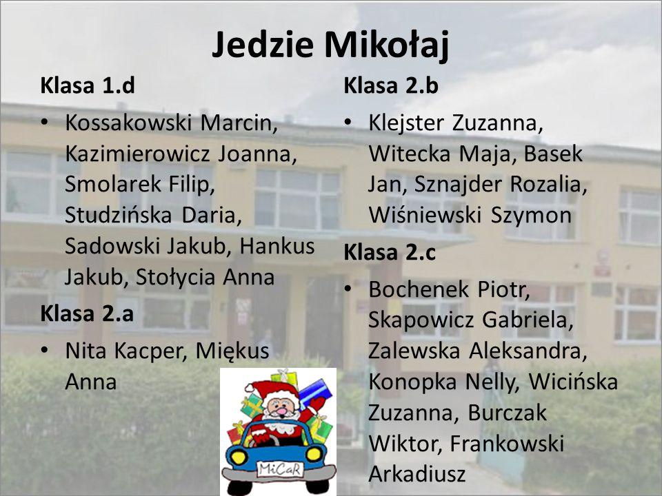 Jedzie Mikołaj Klasa 1.d Kossakowski Marcin, Kazimierowicz Joanna, Smolarek Filip, Studzińska Daria, Sadowski Jakub, Hankus Jakub, Stołycia Anna Klasa