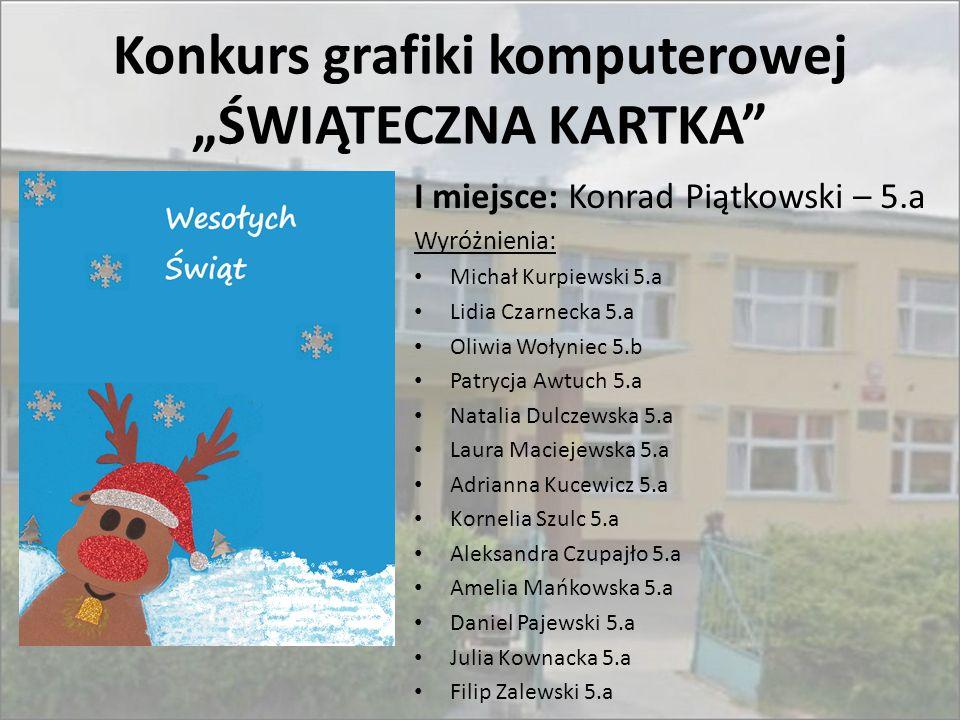 """Konkurs grafiki komputerowej """"ŚWIĄTECZNA KARTKA"""" I miejsce: Konrad Piątkowski – 5.a Wyróżnienia: Michał Kurpiewski 5.a Lidia Czarnecka 5.a Oliwia Woły"""