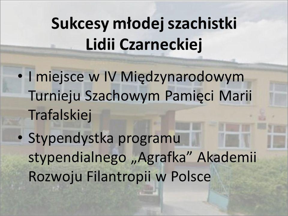 Sukcesy młodej szachistki Lidii Czarneckiej I miejsce w IV Międzynarodowym Turnieju Szachowym Pamięci Marii Trafalskiej Stypendystka programu stypendi