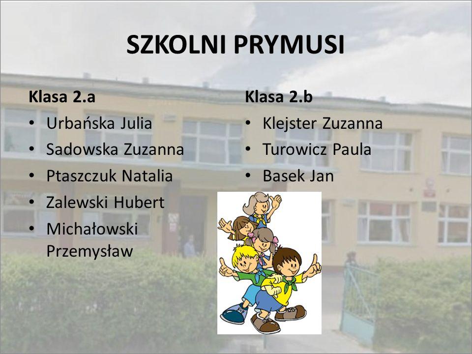 SZKOLNI PRYMUSI Klasa 2.a Urbańska Julia Sadowska Zuzanna Ptaszczuk Natalia Zalewski Hubert Michałowski Przemysław Klasa 2.b Klejster Zuzanna Turowicz